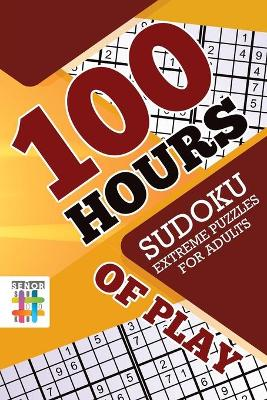 100 Hours of Play - Sudoku Extreme Puzzles for Adults
