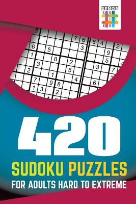 420 Sudoku Puzzles for Adults Hard to Extreme