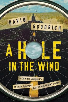 A Hole in the Wind - A Climate Scientists Bicycle Journey Across the United States