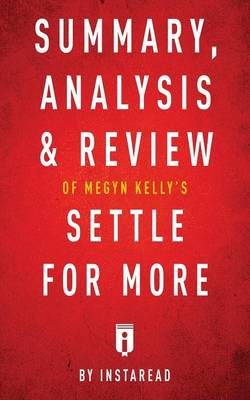 Summary, Analysis & Review of Megyn Kelly's Settle for More by Instaread