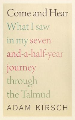 Come and Hear - What I Saw in My Seven-and-a-Half-Year Journey through the Talmud
