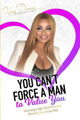 You Can't Force A Man To Value You