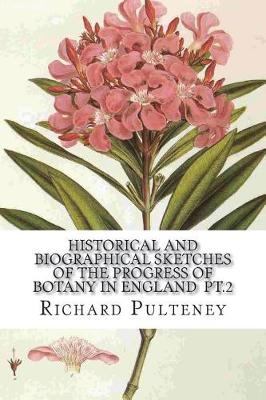 Historical and biographical sketches of the progress of botany in England pt.2