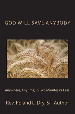 God Will Save Anybody, Anywhere, Anytime; In Two Minutes or Less!