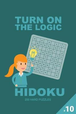 Turn on the Logic Hidoku - 200 Hard Puzzles 9x9 (Volume 10)