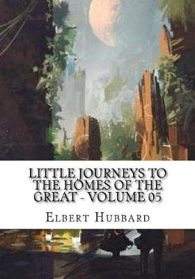 Little Journeys to the Homes of the Great - Volume 05