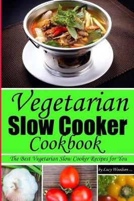 Vegetarian Slow Cooker Cookbook.The Best Vegetarian Slow Cooker Recipes for You!