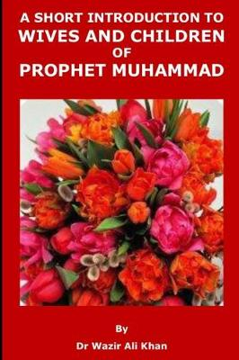 A Short Introduction to Wives and Children of Prophet Muhammad