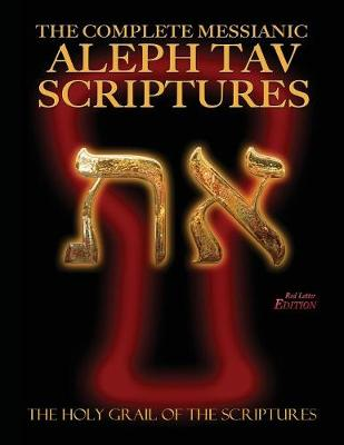 The Complete Messianic Aleph Tav Scriptures Modern-Hebrew Large Print Red Letter Edition Study Bible (Updated 2nd Edition)