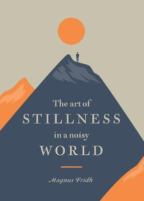 The Art of Stillness in a Noisy World