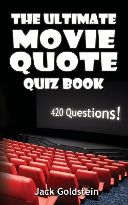 The Ultimate Movie Quote Quiz Book
