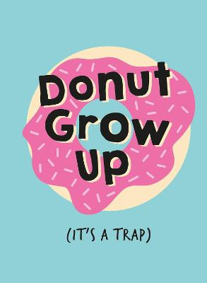 Don't Grow Up; It's a Trap