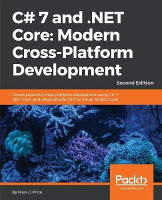 C# 7 and .NET Core: Modern Cross-Platform Development -