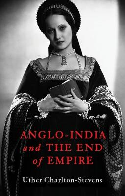 Anglo-India and the End of Empire