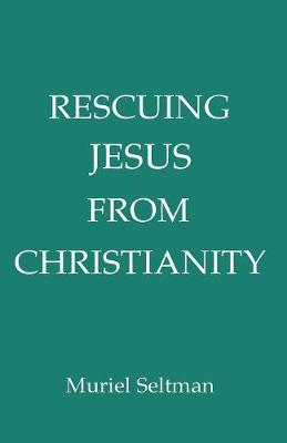 Rescuing Jesus from Christianity