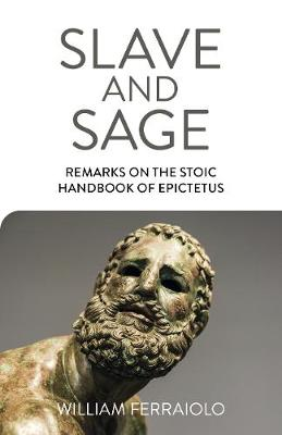 Slave and Sage: Remarks on the Stoic Handbook of Epictetus