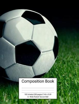 Composition Book 100 Sheets/200 Pages/7.44 X 9.69 In. Wide Ruled/ Soccer Ball
