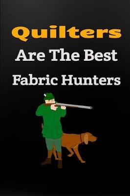 Quilters Are the Best Fabric Hunters