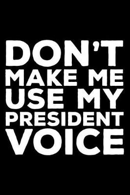 Don't Make Me Use My President Voice