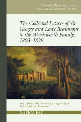 The Collected Letters of Sir George and Lady Beaumont to the Wordsworth Family, 1803-1829