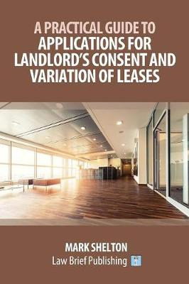 A Practical Guide to Applications for Landlord's Consent and Variation of Leases