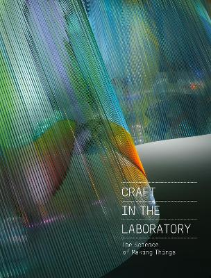 Craft in the Laboratory: The Science of Making Things