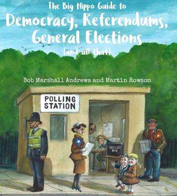The Big Hippo Guide to Democracy, Referendums, General Elections ( and all that )