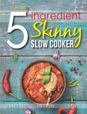 The Simple 5 Ingredient Skinny Slow Cooker