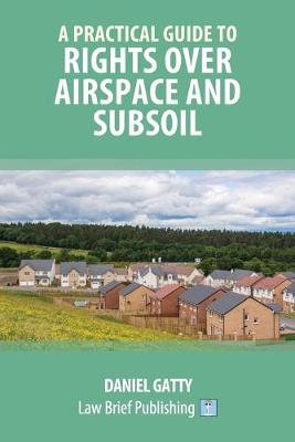 A Practical Guide to Rights Over Airspace and Subsoil