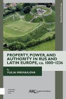 Property, Power, and Authority in Rus and Latin Europe, ca. 1000-1236
