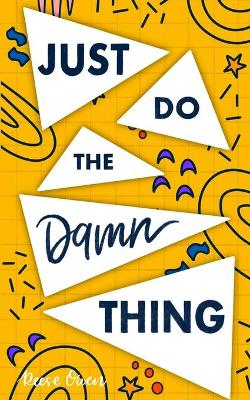 Just Do The Damn Thing