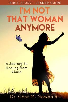 I'm Not That Woman Anymore: A Journey to Healing from Abuse, Leader Guide