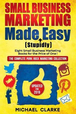 Small Business Marketing Made (Stupidly) Easy