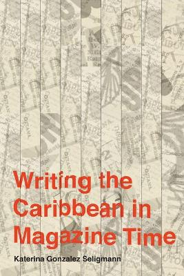 Writing the Caribbean in Magazine Time