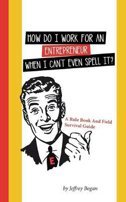How Do I Work for an Entrepreneur When I Can't Even Spell It?