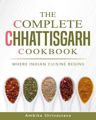 The Complete Chhattisgarh Cookbook