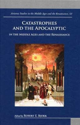 Catastrophes and the Apocalyptic in the Middle Ages and the Renaissance