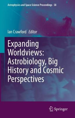 Expanding Worldviews: Astrobiology, Big History and Cosmic Perspectives