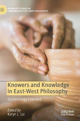 Knowers and Knowledge in East-West Philosophy