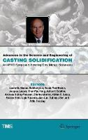 Advances in the Science and Engineering of Casting Solidification