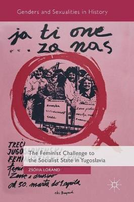 The Feminist Challenge to the Socialist State in Yugoslavia