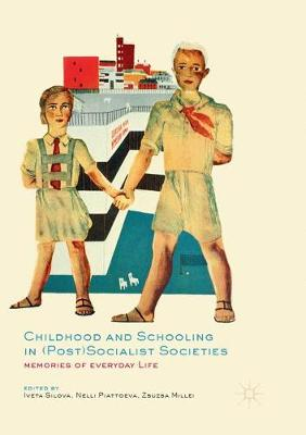 Childhood and Schooling in (Post)Socialist Societies