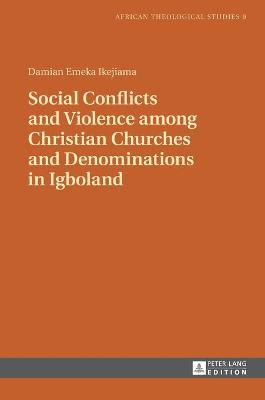 Social Conflicts and Violence among Christian Churches and Denominations in Igboland