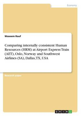 Comparing Internally Consistent Human Resources (Hrm) at Airport Express Train (Aet), Oslo, Norway and Southwest Airline