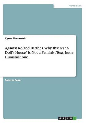 Against Roland Barthes. Why Ibsen's a Doll's House Is Not a Feminist Text, But a Humanist One