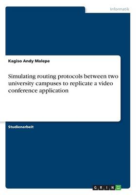 Simulating Routing Protocols Between Two University Campuses to Replicate a Video Conference Application