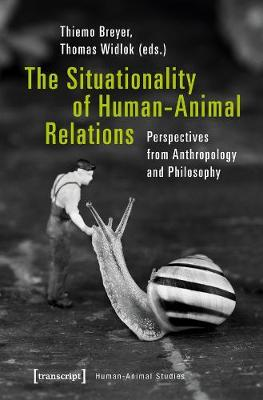 The Situationality of Human-Animal Relations - Perspectives from Anthropology and Philosophy