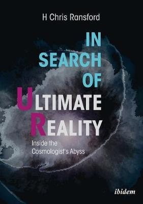 In Search of Ultimate Reality - Inside the Cosmologist's Abyss