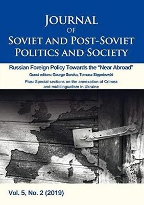 """Journal of Soviet and Post-Soviet Politics and S - Russian Foreign Policy Towards the """"Near Abroad"""", Vol. 5, No. 2 (2019)"""