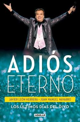 Adios Eterno: Los Ultimos Dias del Divo / An Eternal Farewell: The Divo's Last Days